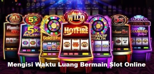 Mengisi Waktu Luang Bermain Slot Online