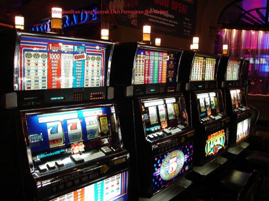 Menghasilkan Uang Banyak Dari Permainan Slot Online