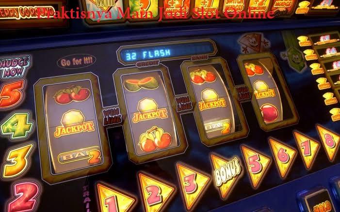 Praktisnya Main Judi Slot Online